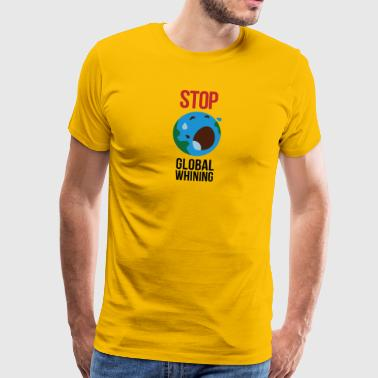 Stopp Global Whining! - Premium T-skjorte for menn