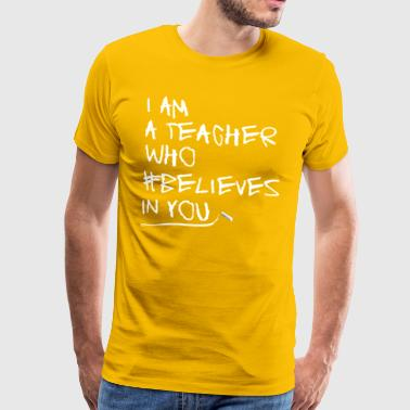 Teacher who believes in the student - Men's Premium T-Shirt
