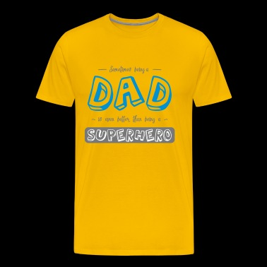 Sometimes being a dad - Men's Premium T-Shirt