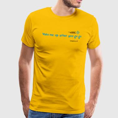 wake me up after you go - Mannen Premium T-shirt