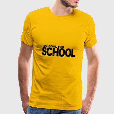 Too Cool For School - Männer Premium T-Shirt