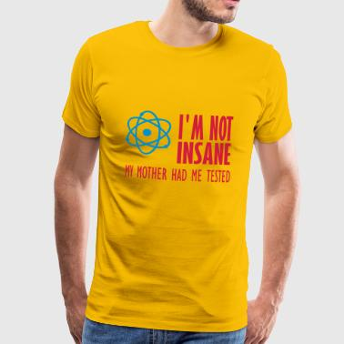 im not insane - Men's Premium T-Shirt