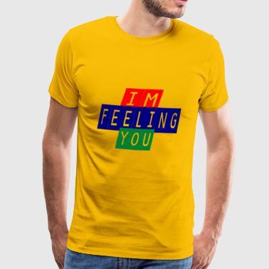 im feeling you - Men's Premium T-Shirt