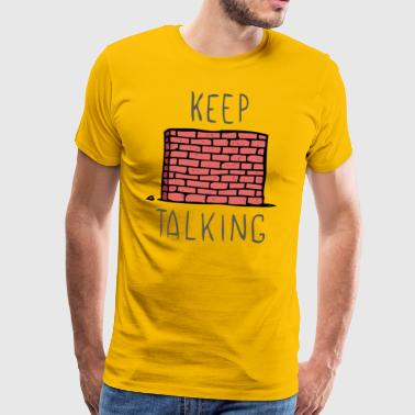 Hold Talking - Premium T-skjorte for menn