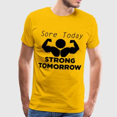 Today sore tomorrow strong - Men's Premium T-Shirt