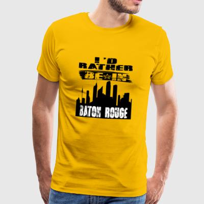 Gift Id rather be in Baton Rouge - Men's Premium T-Shirt