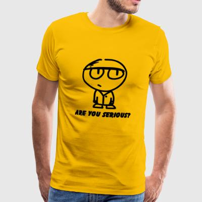 Are you serious - Männer Premium T-Shirt
