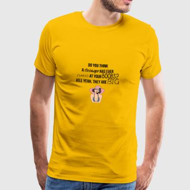 A stranger has ever stared at your boobs? - Men's Premium T-Shirt