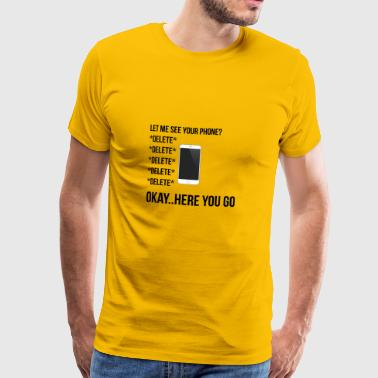 Let me see your phone? - Men's Premium T-Shirt