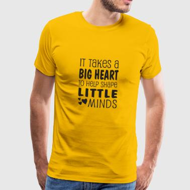 it takes a big heart to help shape little minds - Premium T-skjorte for menn
