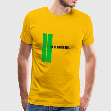 To Be Continued - Green - Men's Premium T-Shirt