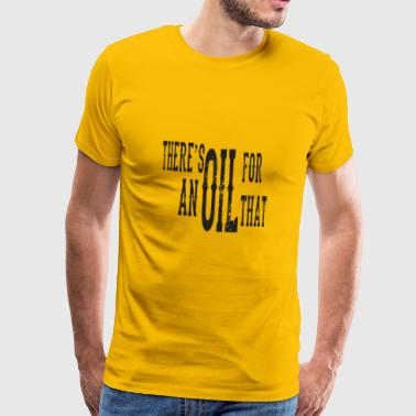 There's an oil for that - Men's Premium T-Shirt