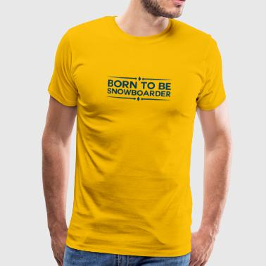 Born to snowboard snowboarder Powder gave - Premium T-skjorte for menn