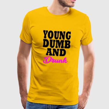 young dumb and drunk - T-shirt Premium Homme