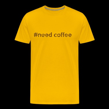 #need coffee | Need coffee - Men's Premium T-Shirt