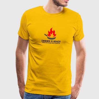 Dinner Is Ready When The Smoke Alarm Is Ringing. - Men's Premium T-Shirt