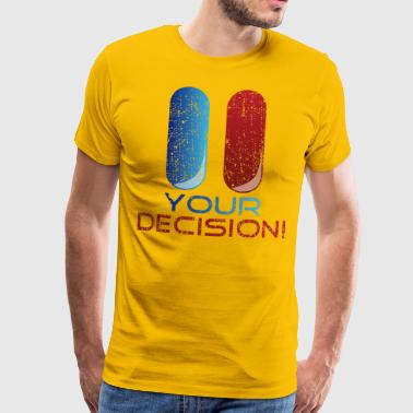 Blue and red pills: Your decision! - Männer Premium T-Shirt