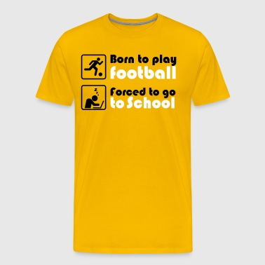 Born to play football - forced to go to school - Men's Premium T-Shirt