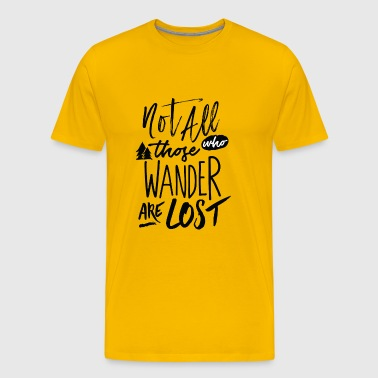 Not all who wander are lost - Men's Premium T-Shirt