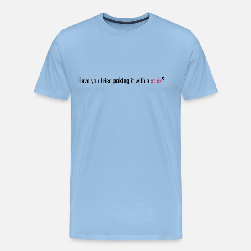 Poke T-Shirts - Have you tried poking it with a stick? - Men's Premium T-Shirt sky