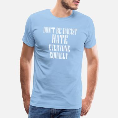 Dark DON'T BE RACIST HATE EVERYONE EQUALLY TUMBLR TSHIR - Männer Premium T-Shirt