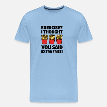 Fries exercise i thought you said extra frieze - Men's Premium T-Shirt