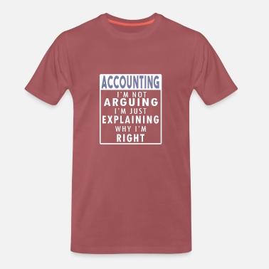 Accountant Accountant: I'm not arguing, I'm just explaining - Men's Premium T-Shirt
