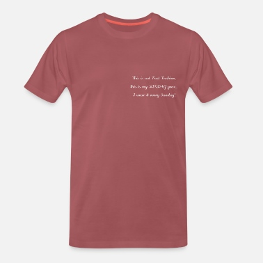 Slow This is not Fast Fashion, this is my SUNDAY gear.. - Men's Premium T-Shirt
