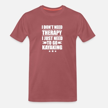 Shower I Don't Need Therapy Just Need to go Kayaking - Men's Premium T-Shirt