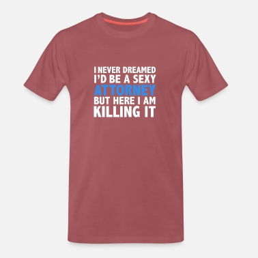 Family Never dreamt I'd be Sexy Attorney but Killing it - Men's Premium T-Shirt