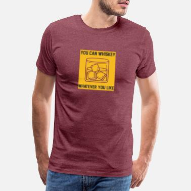 you can whiskey whatever you like - Männer Premium T-Shirt