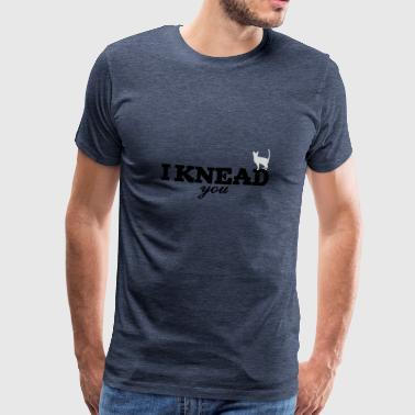 I knead you - Men's Premium T-Shirt