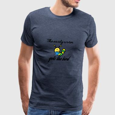 The early worm gets the bird - Men's Premium T-Shirt