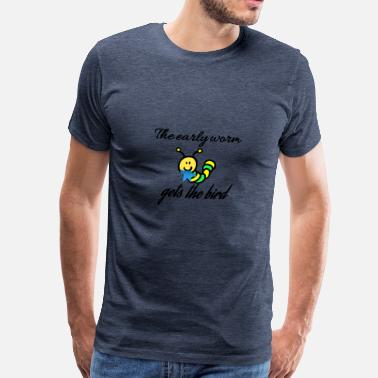 Early The early worm gets the bird - Men's Premium T-Shirt