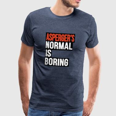 Aspergers Normal is Boring Autism Gift - Camiseta premium hombre