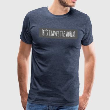 Lets travel the world - Men's Premium T-Shirt