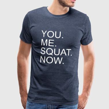 You. Me. Squat. Now. - Men's Premium T-Shirt