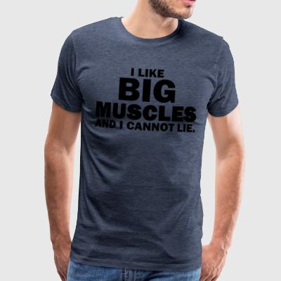I like big muscles and I cannot lie! - Männer Premium T-Shirt