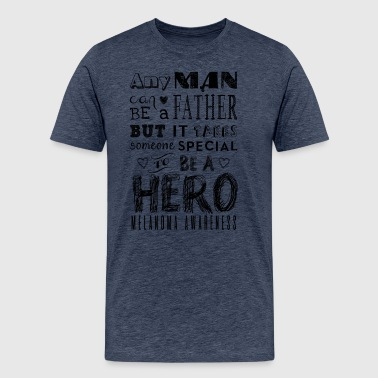 Melanoma Awareness! Father is a Hero! - Men's Premium T-Shirt