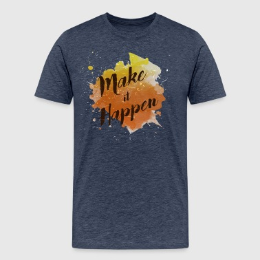 Make it Happen - Männer Premium T-Shirt