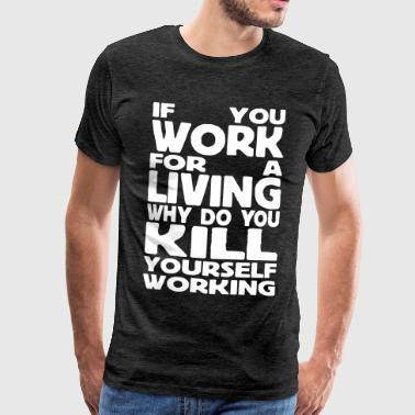 if you work for a living - Miesten premium t-paita