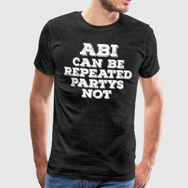 Abi High School Party Alcohol Viert Bierwijn Wodka - Mannen Premium T-shirt