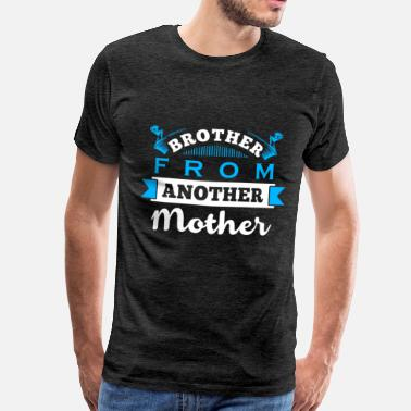 Brother From Another Mother Brother From Another Mother - Männer Premium T-Shirt