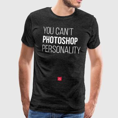 You can't photoshop personality - Quote - Mannen Premium T-shirt