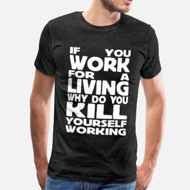 if you work for a living - Herre premium T-shirt