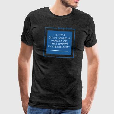 Citation  sur l'amour de George Sand - T-shirt Premium Homme