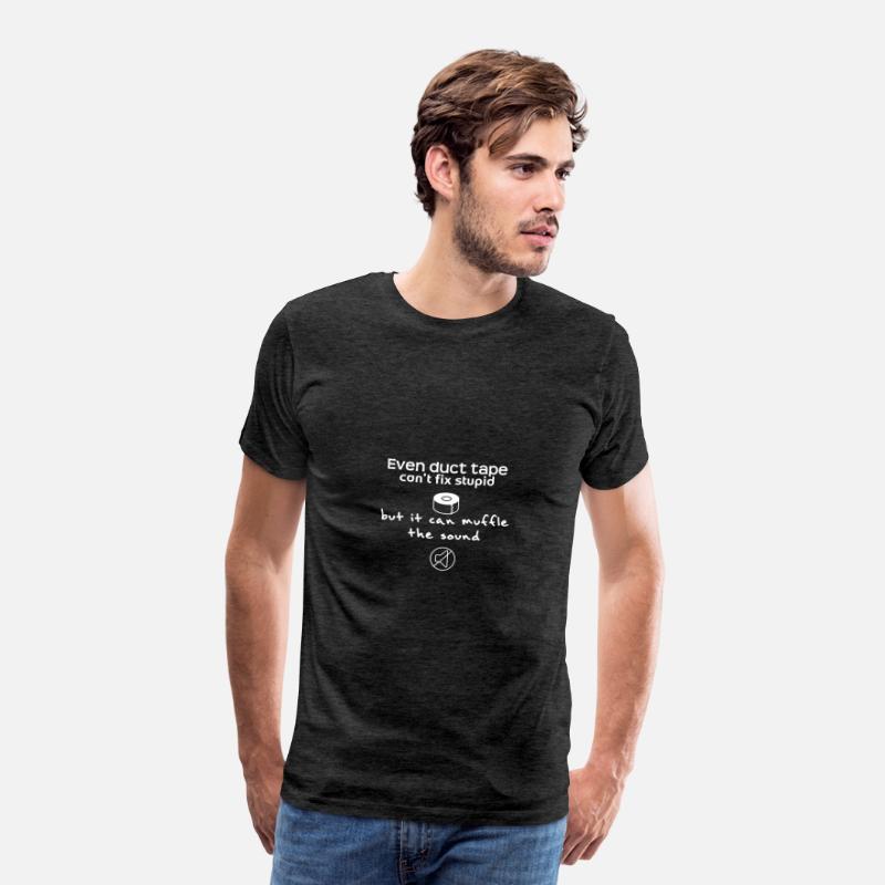 Tape T-Shirts - Even duct tape can not fix stupid - Men's Premium T-Shirt charcoal grey