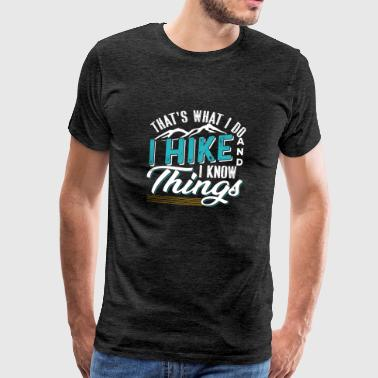 That's What I Do I Hike And I Know Things - Men's Premium T-Shirt