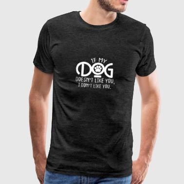 Police Dog If my dog does not like you, I do not like you - Men's Premium T-Shirt