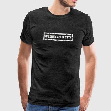 Insecure funny insecurity shirt - Men's Premium T-Shirt